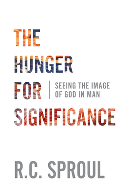 Image for The Hunger for Significance: Seeing the Image of God in Man