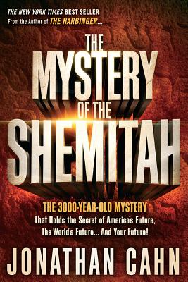 Image for The Mystery of the Shemitah: The 3,000-Year-Old Mystery That Holds the Secret of America's Future, the World's Future, and Your Future!