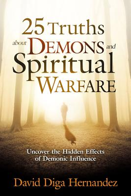 Image for 25 Truths About Demons and Spiritual Warfare: Uncover the Hidden Effects of Demonic Influence