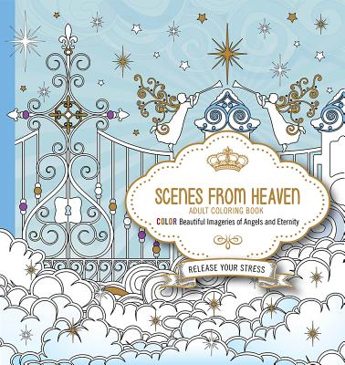Image for Scenes from Heaven Adult  Coloring Book: Beautiful Imageries of Angels and Eternity