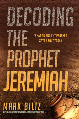 Image for Decoding the Prophet Jeremiah: What an Ancient Prophet Says About Today