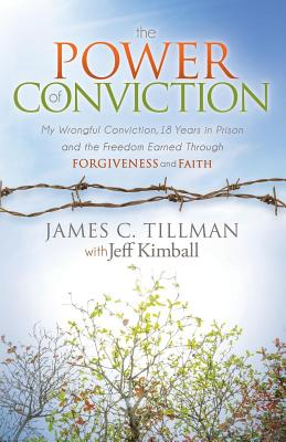 Image for The Power of Conviction: My Wrongful Conviction 18 Years in Prison and the Freedom Earned Through Forgiveness and Faith (Morgan James Faith)