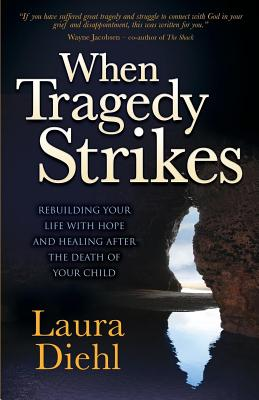 Image for When Tragedy Strikes: Rebuilding Your Life with Hope and Healing after the Death of Your Child (Morgan James Faith)
