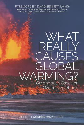 What Really Causes Global Warming?: Greenhouse Gases or Ozone Depletion?, Ward Ph.D, Peter Langdon