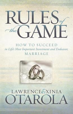 Rules of the Game: How to Succeed in Life's Most Important Investment and Endeavor, Marriage (Morgan James Faith), Otarola, Lawrence; Otarola, Xinia