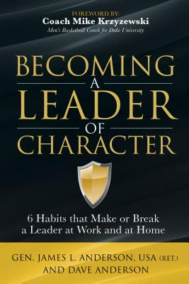 Image for Becoming a Leader of Character: 6 Habits That Make or Break a Leader at Work and at Home