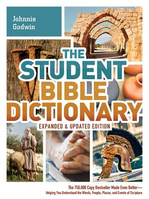Image for The Student Bible Dictionary--Expanded and Updated Edition: The 750,000 Copy Bestseller Made Even Better--Helping You Understand the Words, People, Places, and Events of Scripture