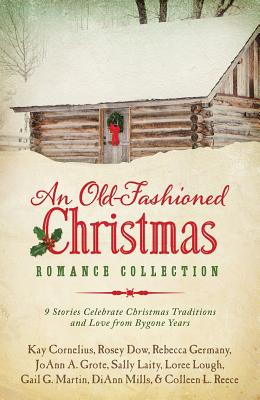 Old-Fashioned Christmas Romance Collection:  9 Stories Celebrate Christmas Traditions and Love from Bygone Years, DiAnn Mills, Peggy Darty, Rosey Dow, Rebecca Germany, JoAnn A. Grote, Sally Laity, Loree Lough, Gail Gaymer Martin, Colleen L. Reece
