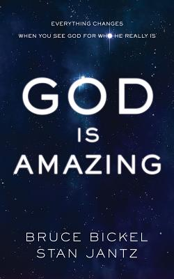 Image for God Is Amazing:  Everything Changes When You See God for Who He Really Is