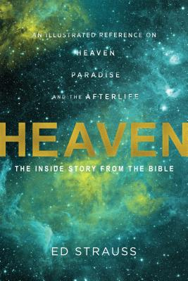 "Image for ""Heaven: The Inside Story from the Bible: An Illustrated Reference on Heaven, Paradise, and the Afte"""
