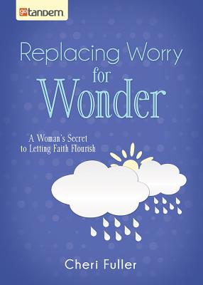 Image for Replacing Worry for Wonder: A Woman's Secret to Letting Faith Flourish