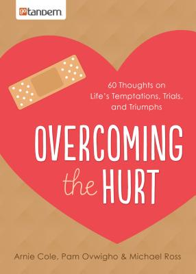 Image for Overcoming the Hurt: 60 Thoughts on Life's Temptations, Trials, and Triumphs