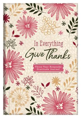 Image for In Everything Give Thanks: Three-Year Keepsake Gratitude Journal