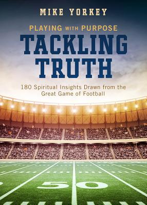 Image for Tackling Truth: Spiritual Insights Drawn from the Great Game of Football (Playing with Purpose)