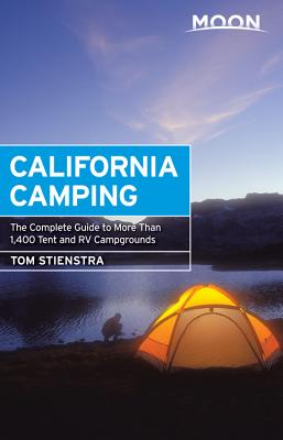 Moon California Camping: The Complete Guide to More Than 1,400 Tent and RV Campgrounds (Moon Outdoors), Stienstra, Tom