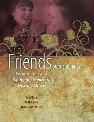 Image for Friends on the Journey: Encouraging and Equipping Women to Disciple Others (A Woman's Journey of Discipleship)