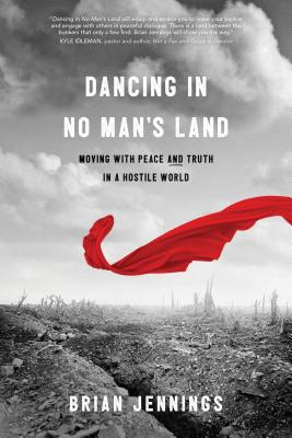 Image for Dancing in No Man's Land: Moving with Peace and Truth in a Hostile World