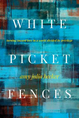 Image for White Picket Fences: Turning toward Love in a World Divided by Privilege