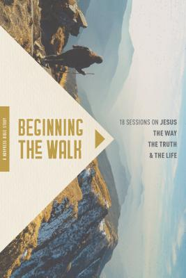 Image for Beginning the Walk: 18 Sessions on Jesus the Way, the Truth, and the Life