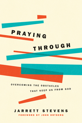 Image for Praying Through: Overcoming the Obstacles That Keep Us from God