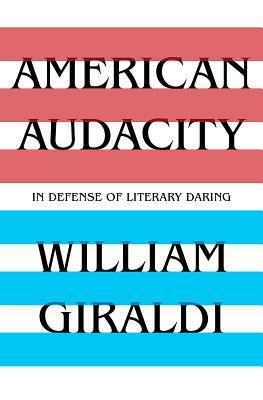 Image for American Audacity: In Defense of Literary Daring