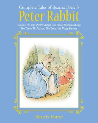 Image for The Complete Tales of Beatrix Potter's Peter Rabbit: Contains The Tale of Peter Rabbit, The Tale of Benjamin Bunny, The Tale of Mr. Tod, and The Tale ... Bunnies (Children's Classic Collections)