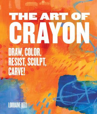 Image for Art of Crayon: Draw, Color, Resist, Sculpt, Carve!