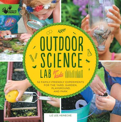 Image for Outdoor Science Lab for Kids: 52 Family-Friendly Experiments for the Yard, Garden, Playground, and Park