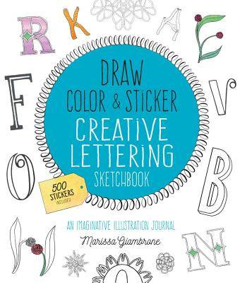 Image for Draw, Color, and Sticker Creative Lettering Sketchbook: An Imaginative Illustration Journal