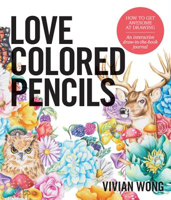 Image for Love Colored Pencils: How to Get Awesome at Drawing: An Interactive Draw-in-the-Book Journal
