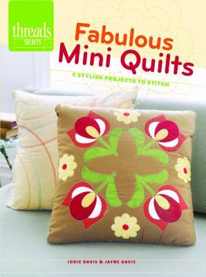 Fabulous Mini Quilts: 5 Stylish quilts to stitch (Threads Selects), Davis, Jodie; Davis, Jayne