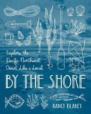 Image for By the Shore: Explore the Pacific Northwest Coast Like a Local