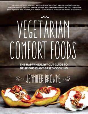 Image for Vegetarian Comfort Foods: The Happy Healthy Gut Guide to Delicious Plant-Based Cooking