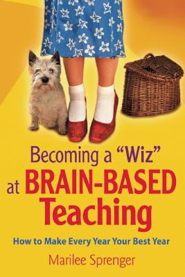 Image for Becoming a 'Wiz' at Brain-Based Teaching: How to Make Every Year Your Best Year