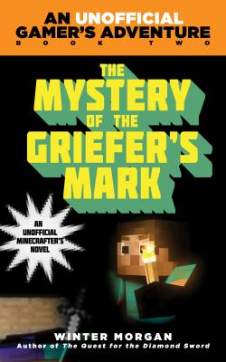 Image for The Mystery of the Griefer's Mark: An Unofficial Gamer?s Adventure, Book Two