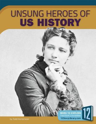 Unsung Heroes of U.S. History, Kortemeier, Todd