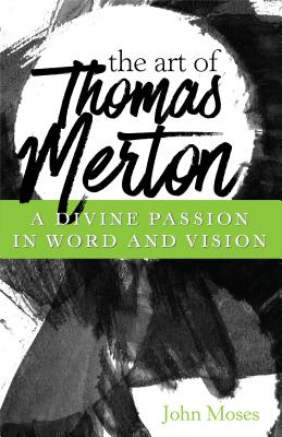 Image for Art of Thomas Merton: A Divine Passion in Word and Vision
