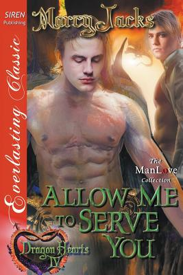 Allow Me to Serve You [Dragon Hearts 4] (Siren Publishing Everlasting Classic ManLove), Jacks, Marcy