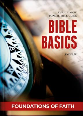 Image for Bible Basics - Foundations of Faith: The ultimate topical Bible guide