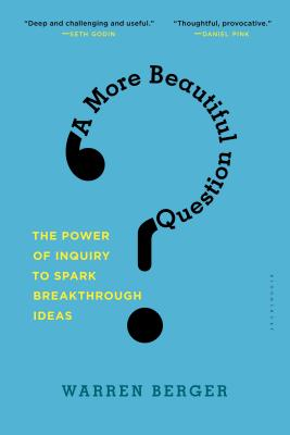 Image for More Beautiful Question: The Power of Inquiry to Spark Breakthrough Ideas