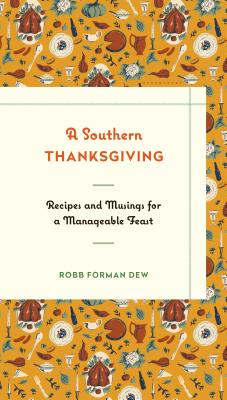 Image for A Southern Thanksgiving: Recipes and Musings for a Manageable Feast