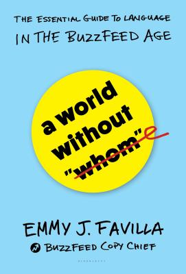 Image for A World Without 'Whom': The Essential Guide to Language in the BuzzFeed Age