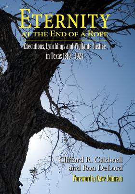Image for Eternity at the End of a Rope: Executions, Lynchings and Vigilante Justice in Texas 1819-1923