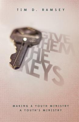 Image for Give Them The Keys: Making a Youth Ministry a Youth's Ministry
