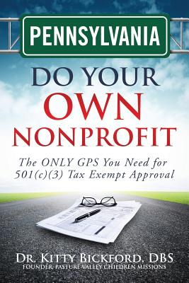 Image for Pennsylvania Do Your Own Nonprofit: The ONLY GPS You Need for 501c3 Tax Exempt Approval (Volume 38)