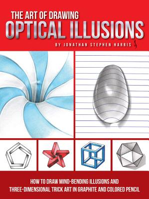 Image for The Art of Drawing Optical Illusions: How to draw mind-bending illusions and three-dimensional trick art in graphite and colored pencil (Art Of...techniques)