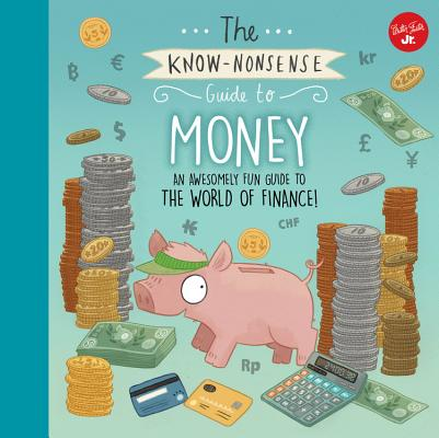 Image for The Know-Nonsense Guide to Money: An Awesomely Fun Guide to the World of Finance! (Know Nonsense Series)