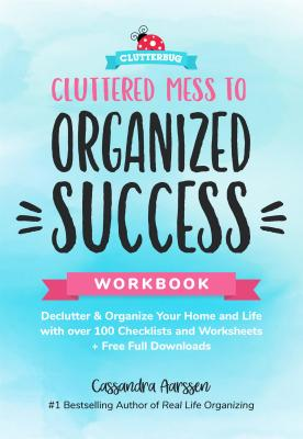 Image for Cluttered Mess to Organized Success Workbook: Declutter and Organize your Home a