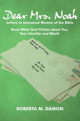 Dear Mrs. Noah: Letters to Unnamed Women of the Bible, Damon, Roberta