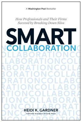 Image for Smart Collaboration: How Professionals and Their Firms Succeed by Breaking Down Silos